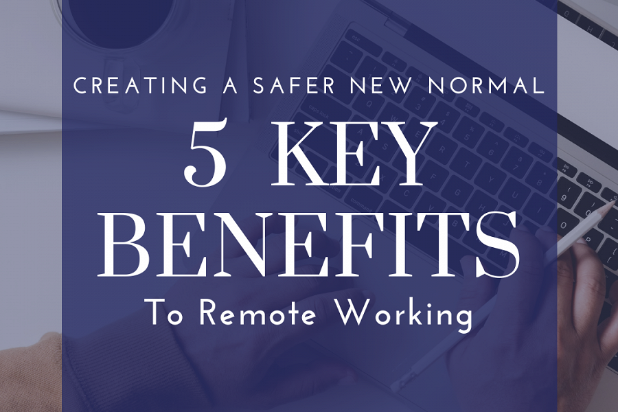 New Normal: 5 Key Benefits of Remote Working