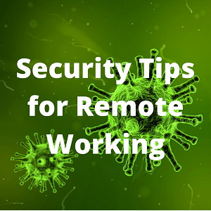 Coronavirus: Security Tips for Remote Working